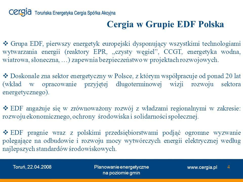 www.cergia.pl Toruń, 22.04.2008Planowanie energetyczne na poziomie gmin 4 Cergia w Grupie EDF Polska Grupa EDF, pierwszy energetyk europejski dysponuj