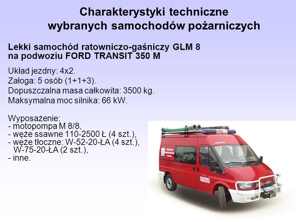 Charakterystyki techniczne wybranych samochodów pożarniczych Lekki samochód ratowniczo-gaśniczy GLM 8 na podwoziu FORD TRANSIT 350 M Układ jezdny: 4x2