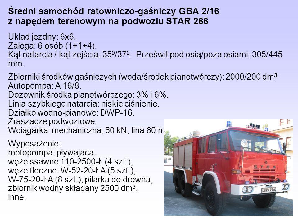 Średni samochód ratowniczo-gaśniczy GBA 2/16 z napędem terenowym na podwoziu STAR 266 Układ jezdny: 6x6. Załoga: 6 osób (1+1+4). Kąt natarcia / kąt ze