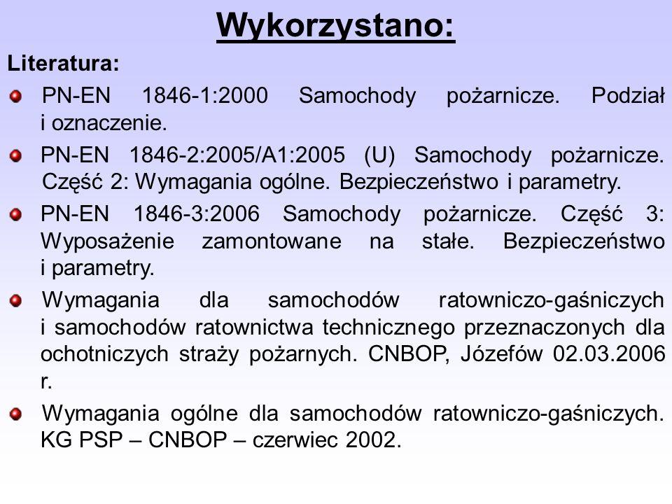 Wykorzystano: Literatura: PN-EN 1846-1:2000 Samochody pożarnicze. Podział i oznaczenie. PN-EN 1846-2:2005/A1:2005 (U) Samochody pożarnicze. Część 2: W