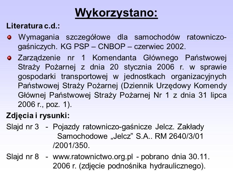 Wykorzystano: Literatura c.d.: Wymagania szczegółowe dla samochodów ratowniczo- gaśniczych. KG PSP – CNBOP – czerwiec 2002. Zarządzenie nr 1 Komendant