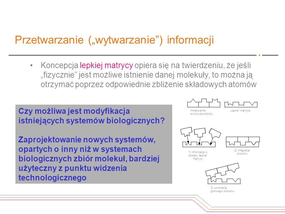 Przetwarzanie (wytwarzanie) informacji Koncepcja lepkiej matrycy opiera się na twierdzeniu, że jeśli fizycznie jest możliwe istnienie danej molekuły,
