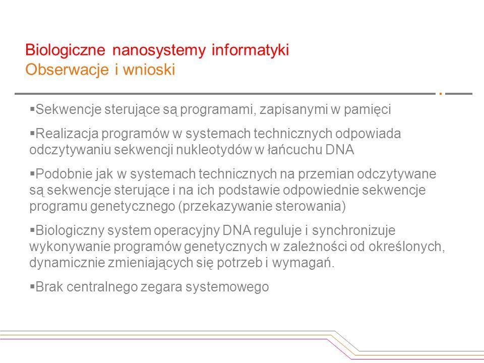 Sekwencje sterujące są programami, zapisanymi w pamięci Realizacja programów w systemach technicznych odpowiada odczytywaniu sekwencji nukleotydów w ł