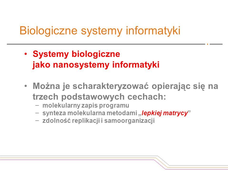 Trudne własności: Emergentność Zdolność do samoorganizacji (wraz z samoreplikacją) wzrost złożoności źródło efektywności systemu Biologiczne nanosystemy informatyki Obserwacje i wnioski