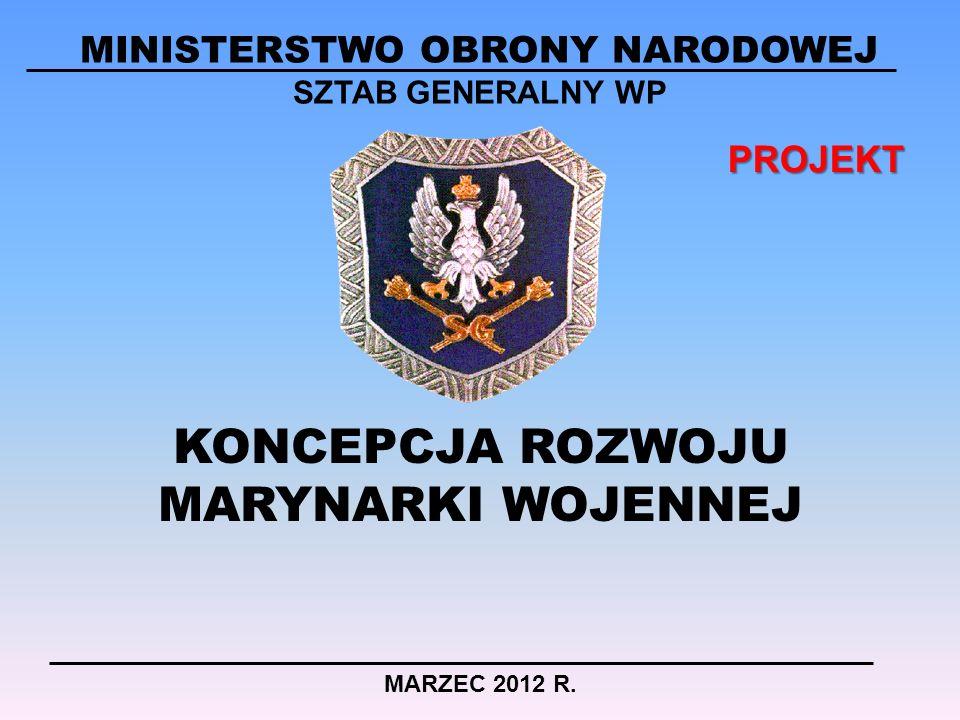 KONCEPCJA ROZWOJU MARYNARKI WOJENNEJ MARZEC 2012 R. MINISTERSTWO OBRONY NARODOWEJ SZTAB GENERALNY WP PROJEKT