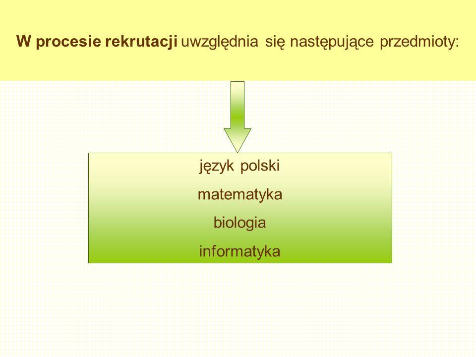 język polski matematyka biologia informatyka W procesie rekrutacji uwzględnia się następujące przedmioty: