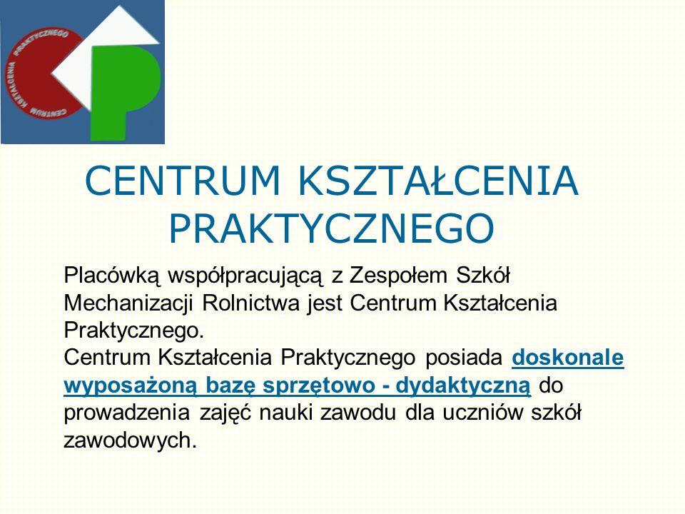 CENTRUM KSZTAŁCENIA PRAKTYCZNEGO Placówką współpracującą z Zespołem Szkół Mechanizacji Rolnictwa jest Centrum Kształcenia Praktycznego.