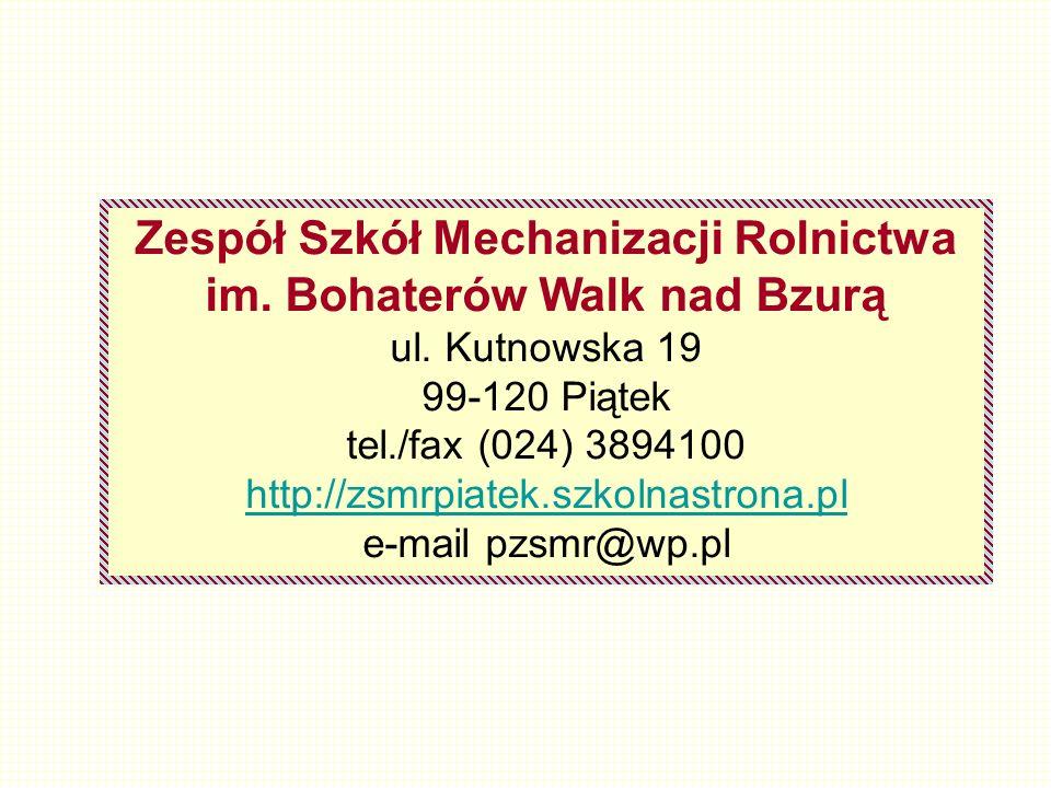 Zespół Szkół Mechanizacji Rolnictwa im. Bohaterów Walk nad Bzurą ul. Kutnowska 19 99-120 Piątek tel./fax (024) 3894100 http://zsmrpiatek.szkolnastrona