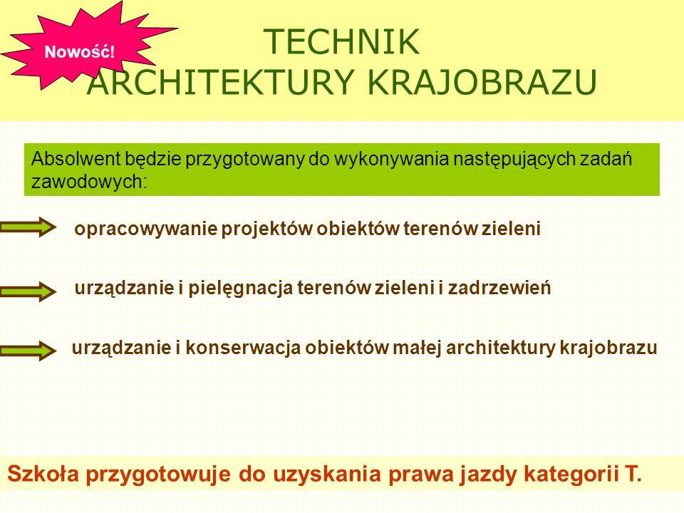 TECHNIK ARCHITEKTURY KRAJOBRAZU opracowywanie projektów obiektów terenów zieleni Szkoła przygotowuje do uzyskania prawa jazdy kategorii T. urządzanie