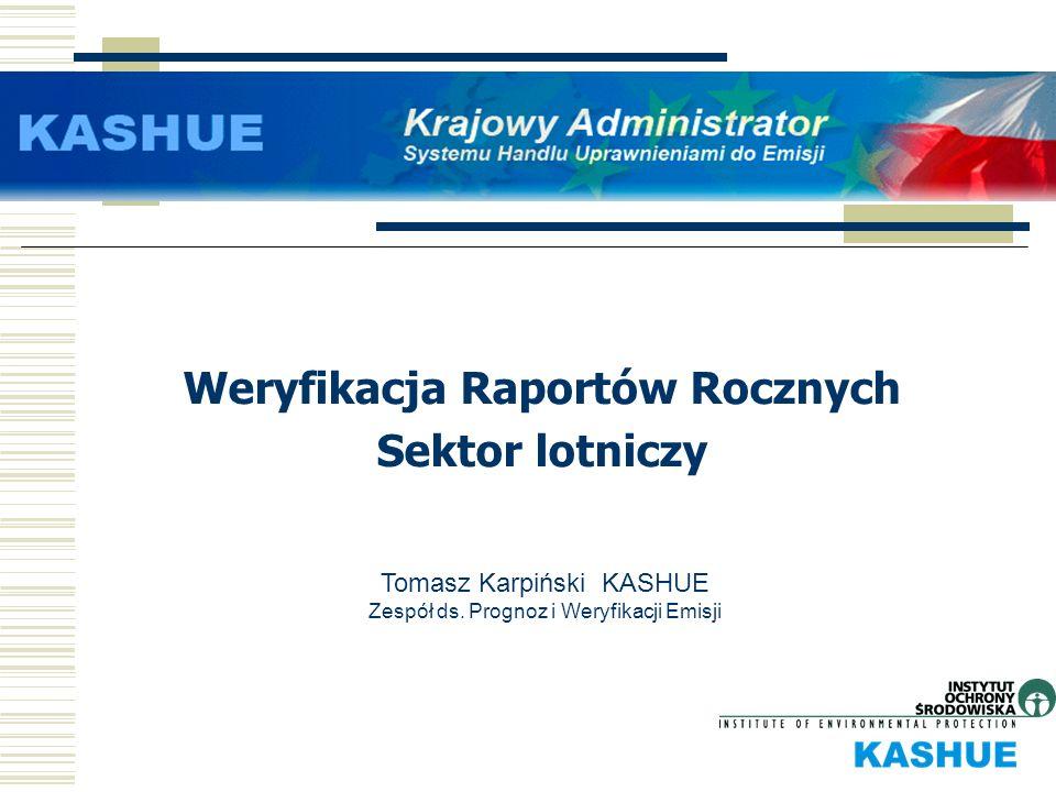 Weryfikacja Raportów Rocznych Sektor lotniczy Tomasz Karpiński KASHUE Zespół ds. Prognoz i Weryfikacji Emisji