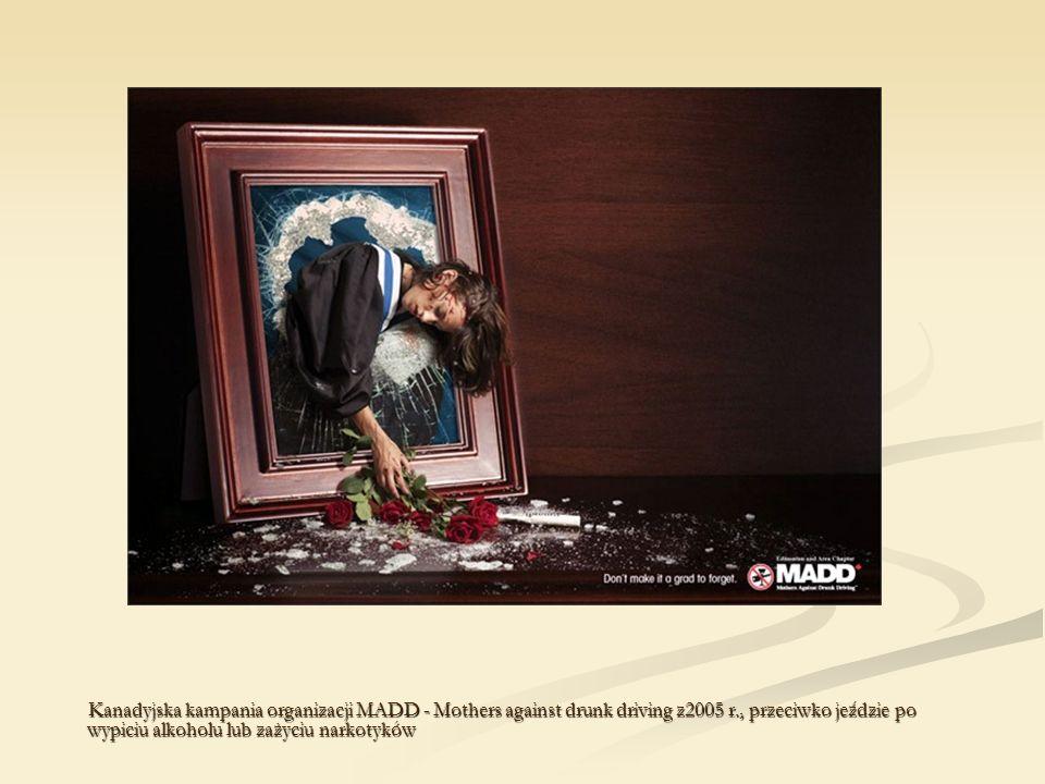Kanadyjska kampania organizacji MADD - Mothers against drunk driving z2005 r., przeciwko jeździe po wypiciu alkoholu lub zażyciu narkotyków Kanadyjska