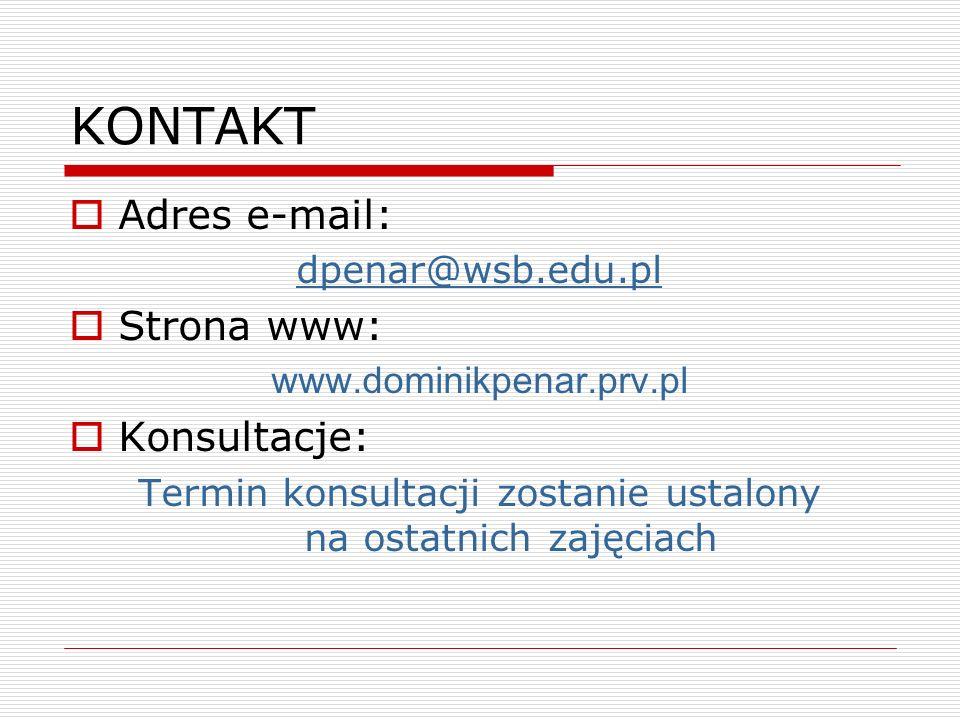 KONTAKT Adres e-mail: dpenar@wsb.edu.pl Strona www: www.dominikpenar.prv.pl Konsultacje: Termin konsultacji zostanie ustalony na ostatnich zajęciach