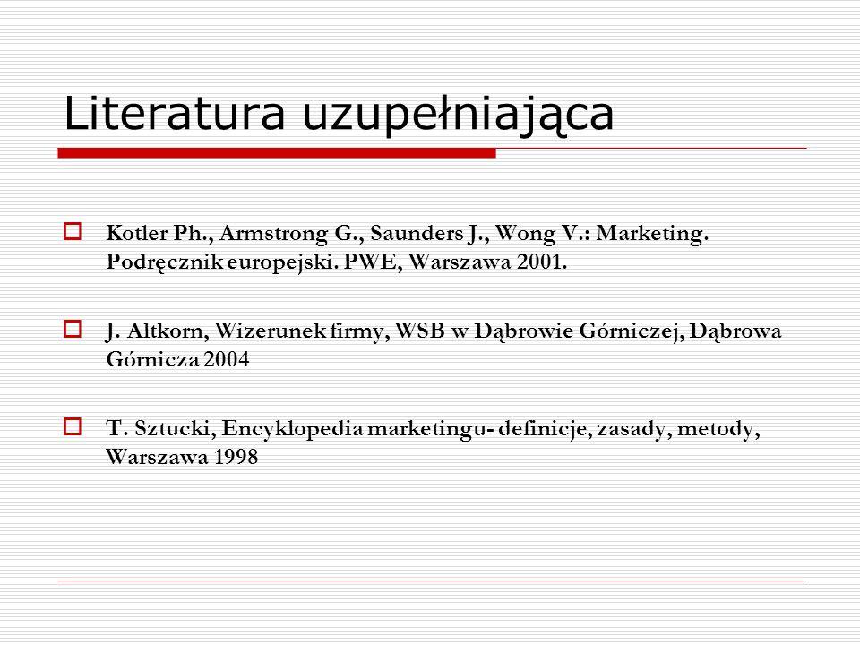 Literatura uzupełniająca Kotler Ph., Armstrong G., Saunders J., Wong V.: Marketing. Podręcznik europejski. PWE, Warszawa 2001. J. Altkorn, Wizerunek f