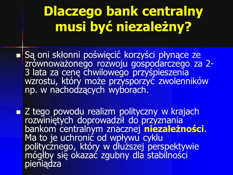 Dlaczego bank centralny musi być niezależny? Są oni skłonni poświęcić korzyści płynące ze zrównoważonego rozwoju gospodarczego za 2- 3 lata za cenę ch