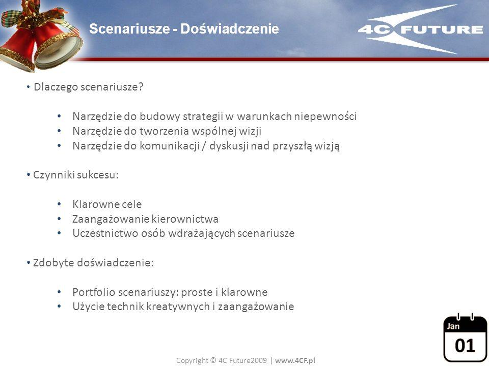 Copyright © 4C Future2009   www.4CF.pl Scenariusze - Doświadczenie Dlaczego scenariusze? Narzędzie do budowy strategii w warunkach niepewności Narzędz