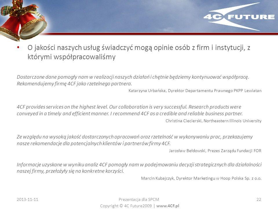 Copyright © 4C Future2009   www.4CF.pl O jakości naszych usług świadczyć mogą opinie osób z firm i instytucji, z którymi współpracowaliśmy Dostarczone