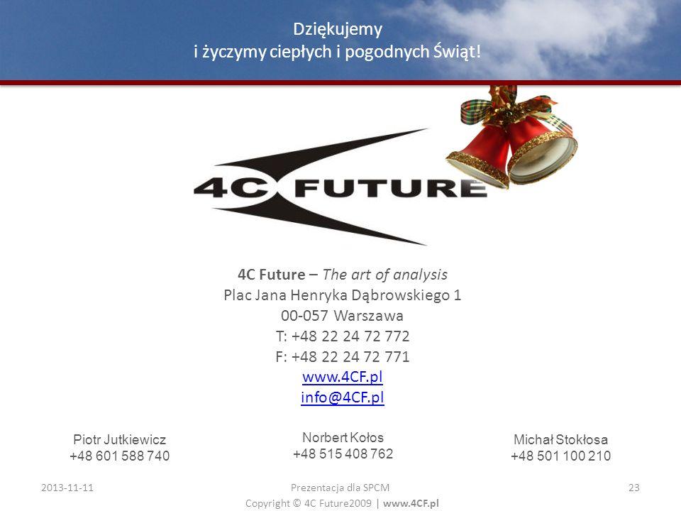 Copyright © 4C Future2009   www.4CF.pl 2013-11-1123 Prezentacja dla SPCM Dziękujemy i życzymy ciepłych i pogodnych Świąt! 4C Future – The art of analy