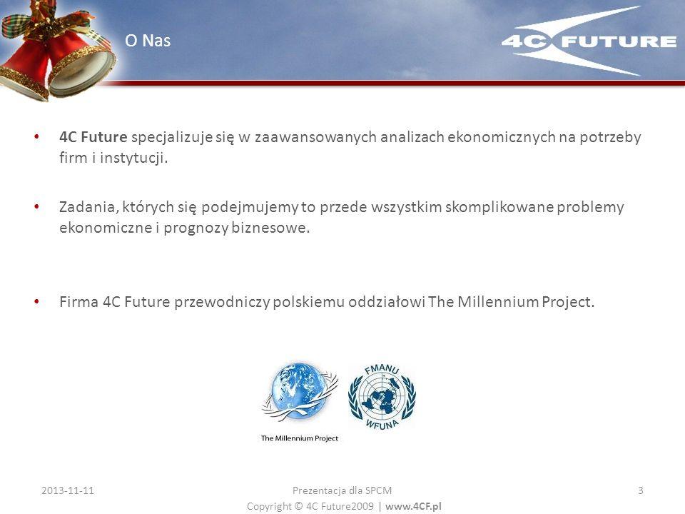 Copyright © 4C Future2009   www.4CF.pl 4C Future specjalizuje się w zaawansowanych analizach ekonomicznych na potrzeby firm i instytucji. Zadania, któ