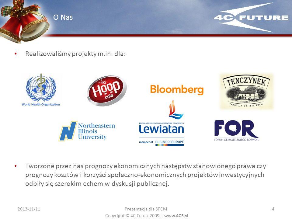 Copyright © 4C Future2009   www.4CF.pl Realizowaliśmy projekty m.in. dla: Tworzone przez nas prognozy ekonomicznych następstw stanowionego prawa czy p