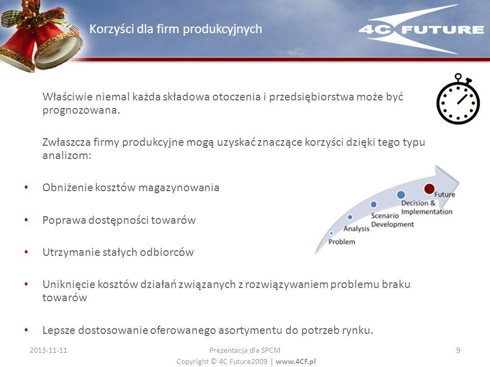 Copyright © 4C Future2009   www.4CF.pl Właściwie niemal każda składowa otoczenia i przedsiębiorstwa może być prognozowana. Zwłaszcza firmy produkcyjne