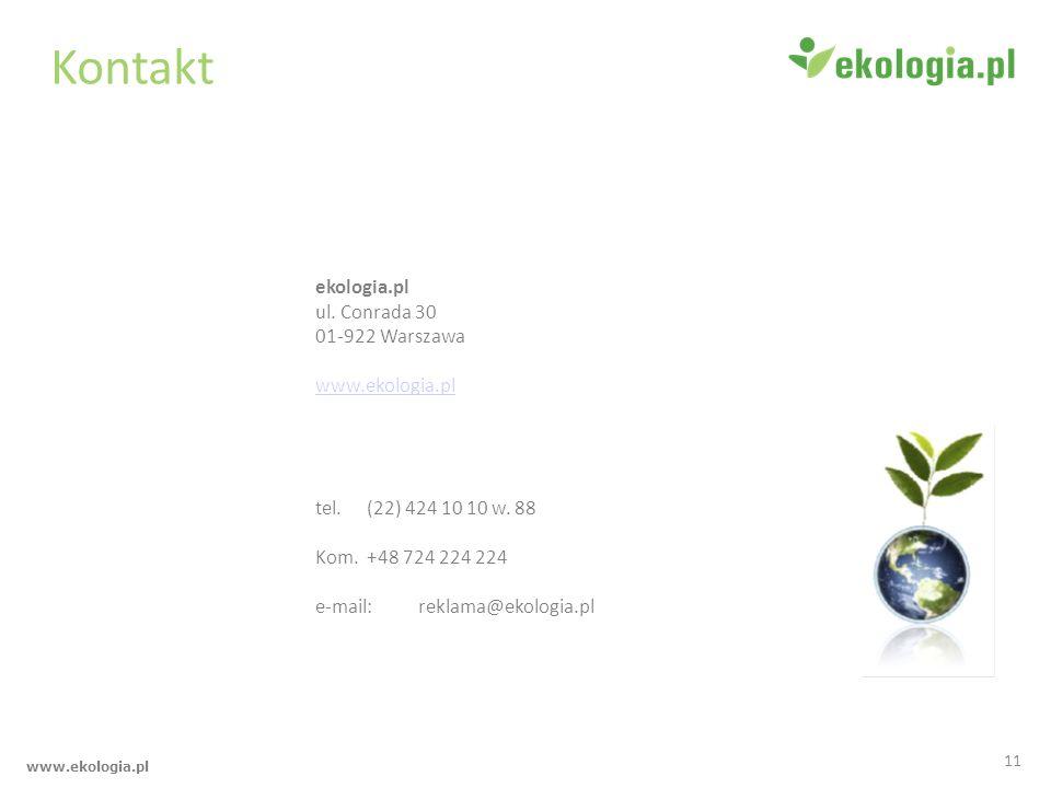 www.ekologia.pl Kontakt ekologia.pl ul. Conrada 30 01-922 Warszawa www.ekologia.pl tel. (22) 424 10 10 w. 88 Kom. +48 724 224 224 e-mail: reklama@ekol