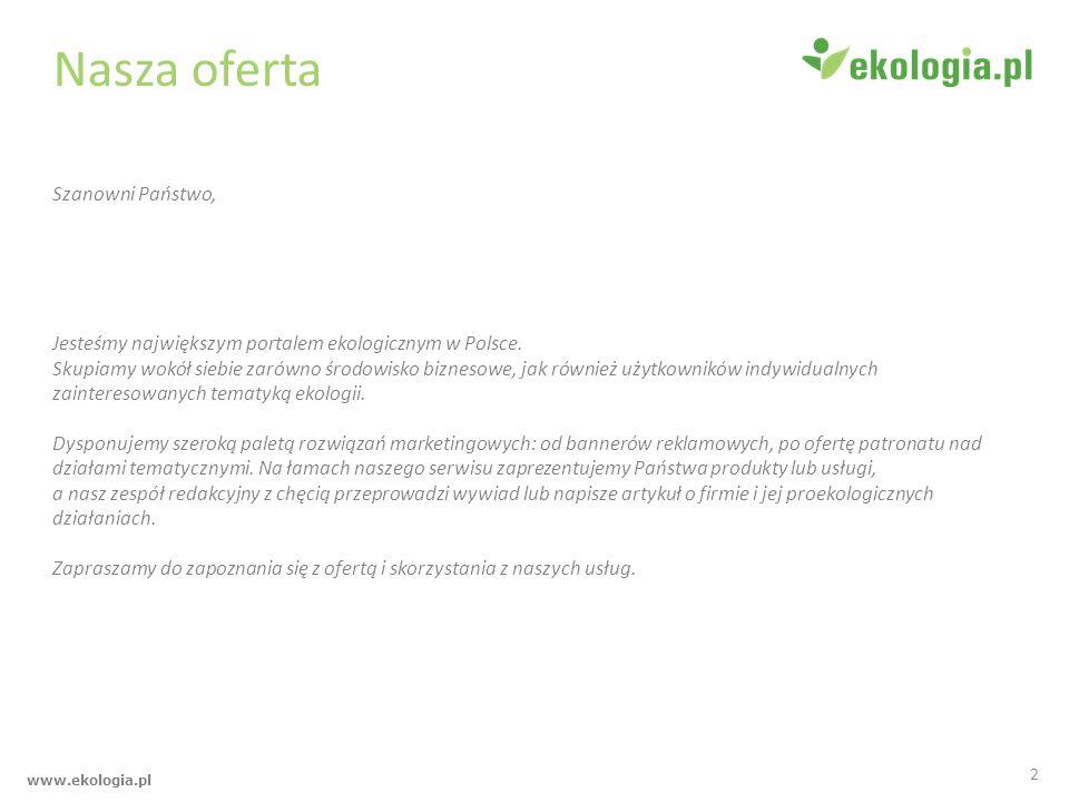 Nasza oferta Szanowni Państwo, Jesteśmy największym portalem ekologicznym w Polsce. Skupiamy wokół siebie zarówno środowisko biznesowe, jak również uż