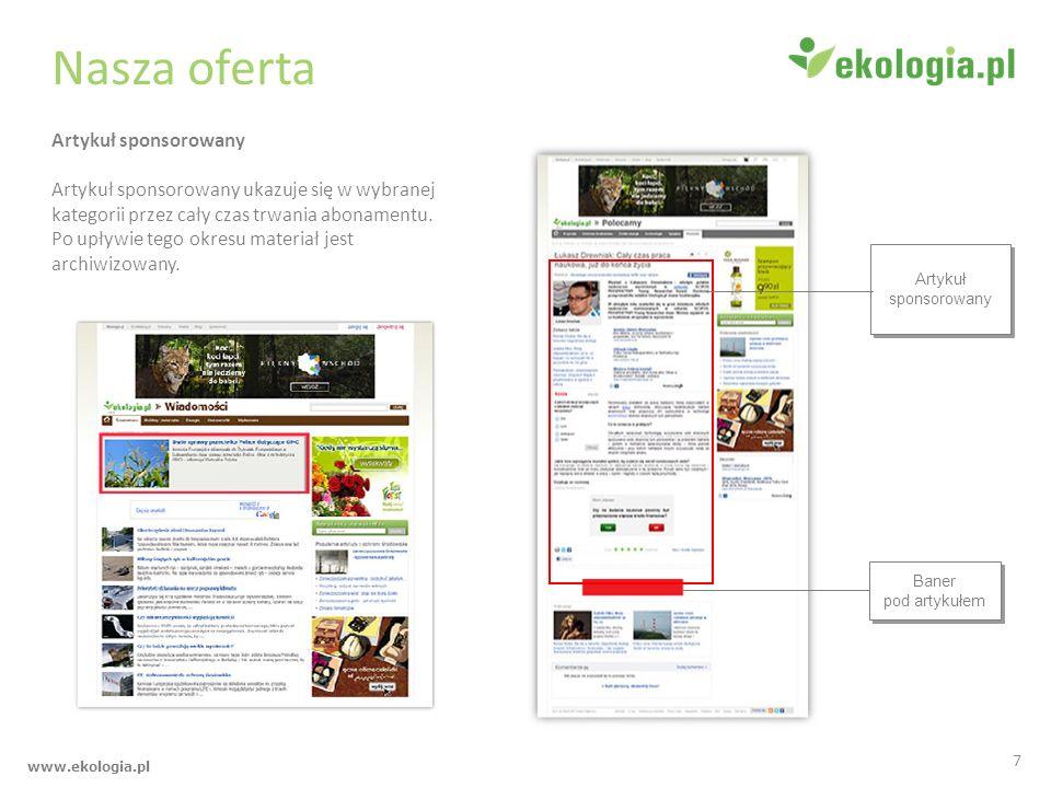 www.ekologia.pl Nasza oferta Artykuł sponsorowany ukazuje się w wybranej kategorii przez cały czas trwania abonamentu. Po upływie tego okresu materiał