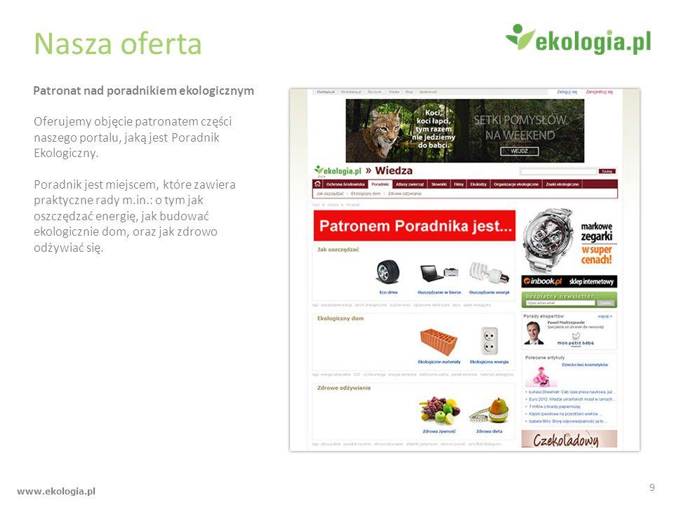 www.ekologia.pl Nasza oferta Oferujemy objęcie patronatem części naszego portalu, jaką jest Poradnik Ekologiczny. Poradnik jest miejscem, które zawier