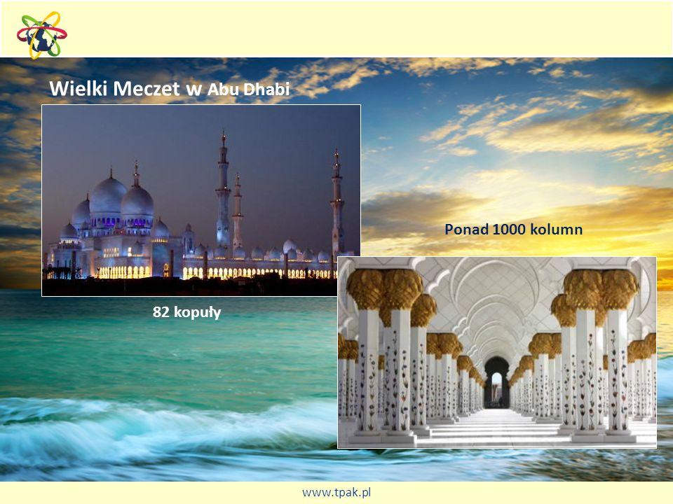 Wielki Meczet w Abu Dhabi 82 kopuły Ponad 1000 kolumn www.tpak.pl