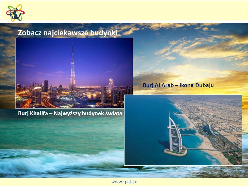 Zobacz najciekawsze budynki Burj Khalifa – Najwyższy budynek świata Burj Al Arab – Ikona Dubaju www.tpak.pl