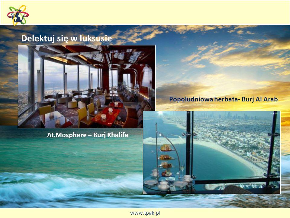 Delektuj się w luksusie At.Mosphere – Burj Khalifa Popołudniowa herbata- Burj Al Arab www.tpak.pl