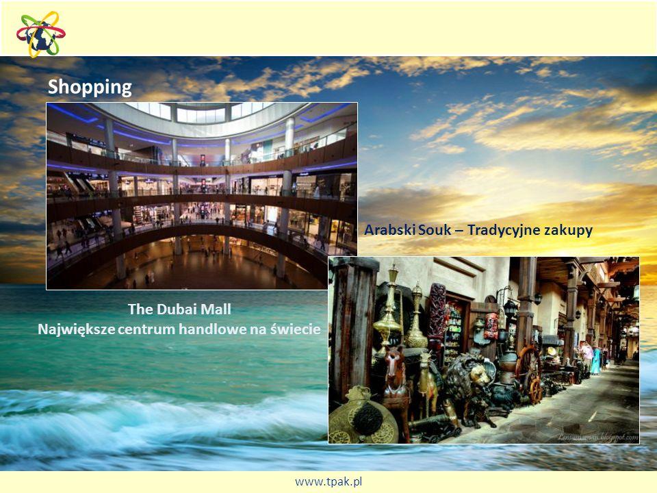 Shopping The Dubai Mall Największe centrum handlowe na świecie Arabski Souk – Tradycyjne zakupy www.tpak.pl