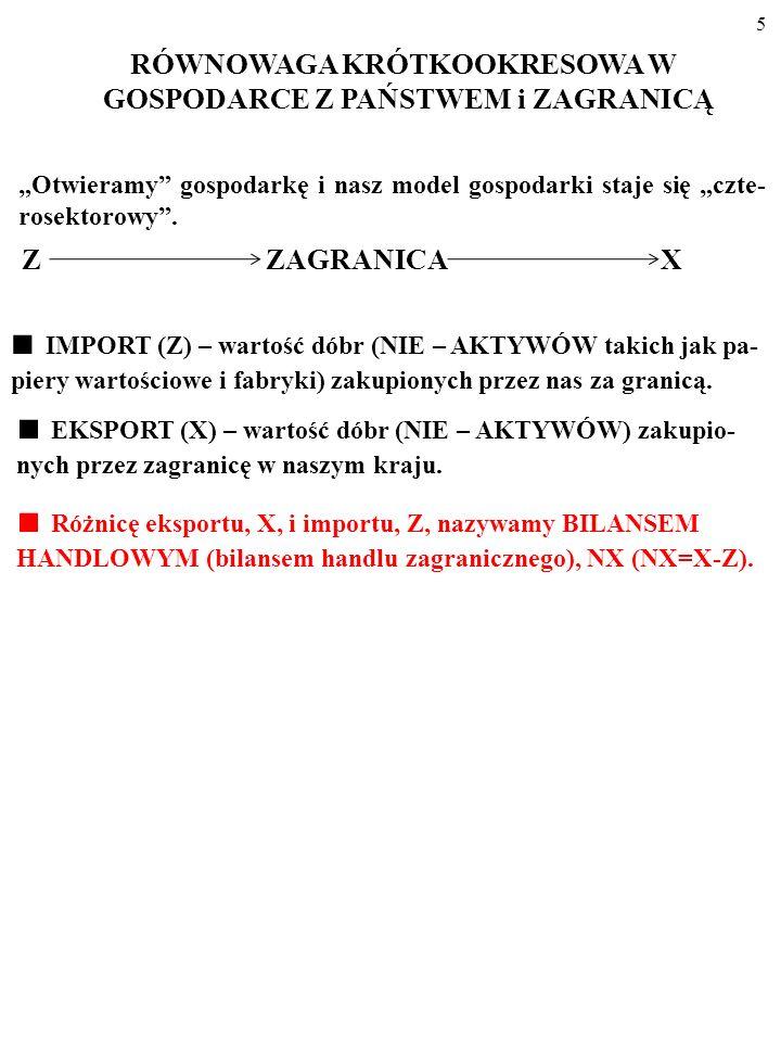 5 Z ZAGRANICA X EKSPORT (X) – wartość dóbr (NIE – AKTYWÓW) zakupio- nych przez zagranicę w naszym kraju.