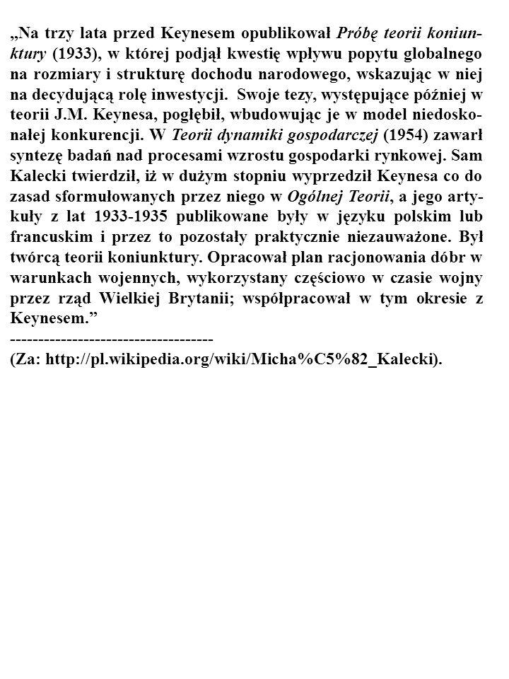 Na trzy lata przed Keynesem opublikował Próbę teorii koniun- ktury (1933), w której podjął kwestię wpływu popytu globalnego na rozmiary i strukturę dochodu narodowego, wskazując w niej na decydującą rolę inwestycji.