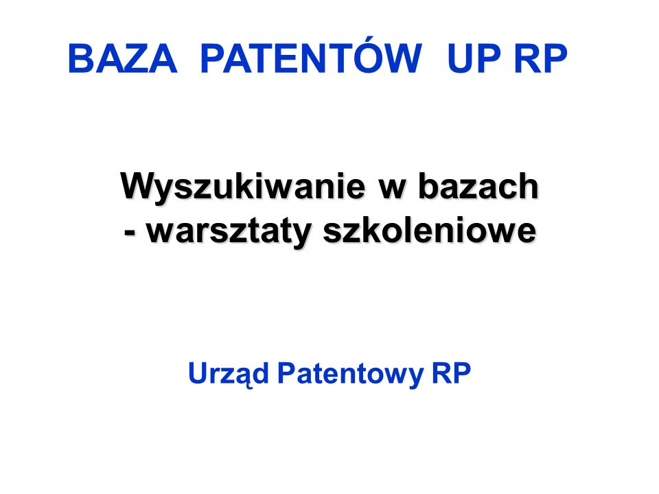 Wyszukiwanie w bazach - warsztaty szkoleniowe Urząd Patentowy RP BAZA PATENTÓW UP RP