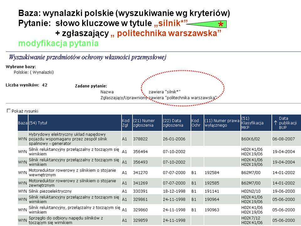 Baza: wynalazki polskie (wyszukiwanie wg kryteriów) Pytanie: słowo kluczowe w tytule silnik* + zgłaszający politechnika warszawska modyfikacja pytania
