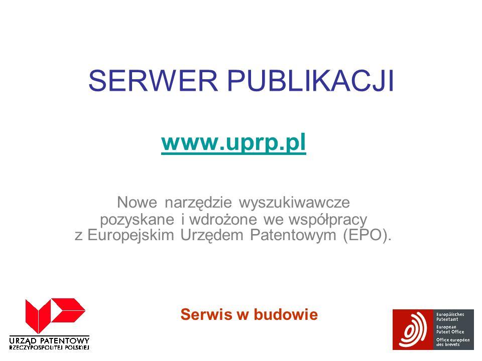 SERWER PUBLIKACJI www.uprp.pl Nowe narzędzie wyszukiwawcze pozyskane i wdrożone we współpracy z Europejskim Urzędem Patentowym (EPO). Serwis w budowie