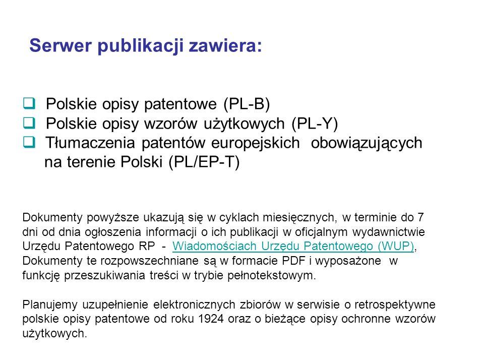 Serwer publikacji zawiera: Polskie opisy patentowe (PL-B) Polskie opisy wzorów użytkowych (PL-Y) Tłumaczenia patentów europejskich obowiązujących na t