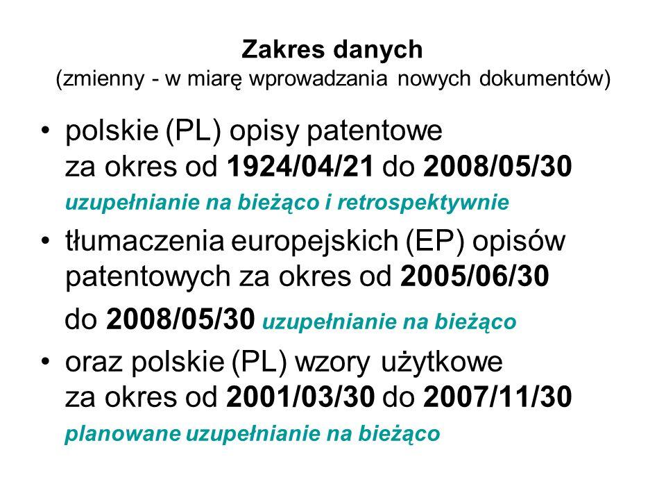 Zakres danych (zmienny - w miarę wprowadzania nowych dokumentów) polskie (PL) opisy patentowe za okres od 1924/04/21 do 2008/05/30 uzupełnianie na bie