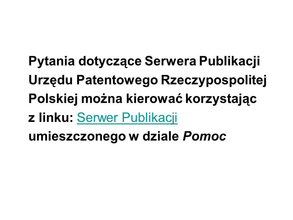 Pytania dotyczące Serwera Publikacji Urzędu Patentowego Rzeczypospolitej Polskiej można kierować korzystając z linku: Serwer PublikacjiSerwer Publikac