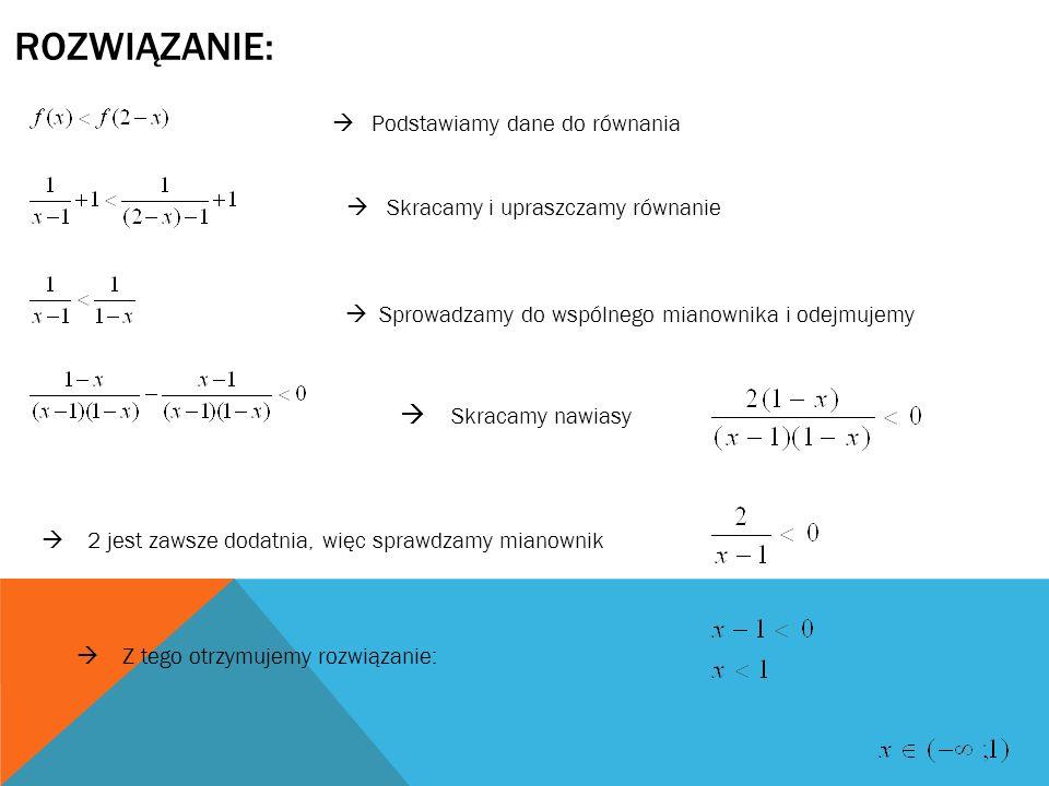 Podstawiamy dane do równania Skracamy i upraszczamy równanie Sprowadzamy do wspólnego mianownika i odejmujemy ROZWIĄZANIE: Skracamy nawiasy 2 jest zaw