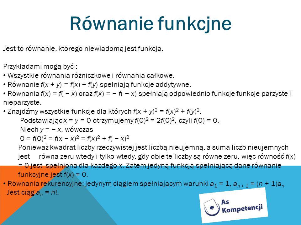 Równanie funkcjne Jest to równanie, którego niewiadomą jest funkcja. Przykładami mogą być : Wszystkie równania różniczkowe i równania całkowe. Równani