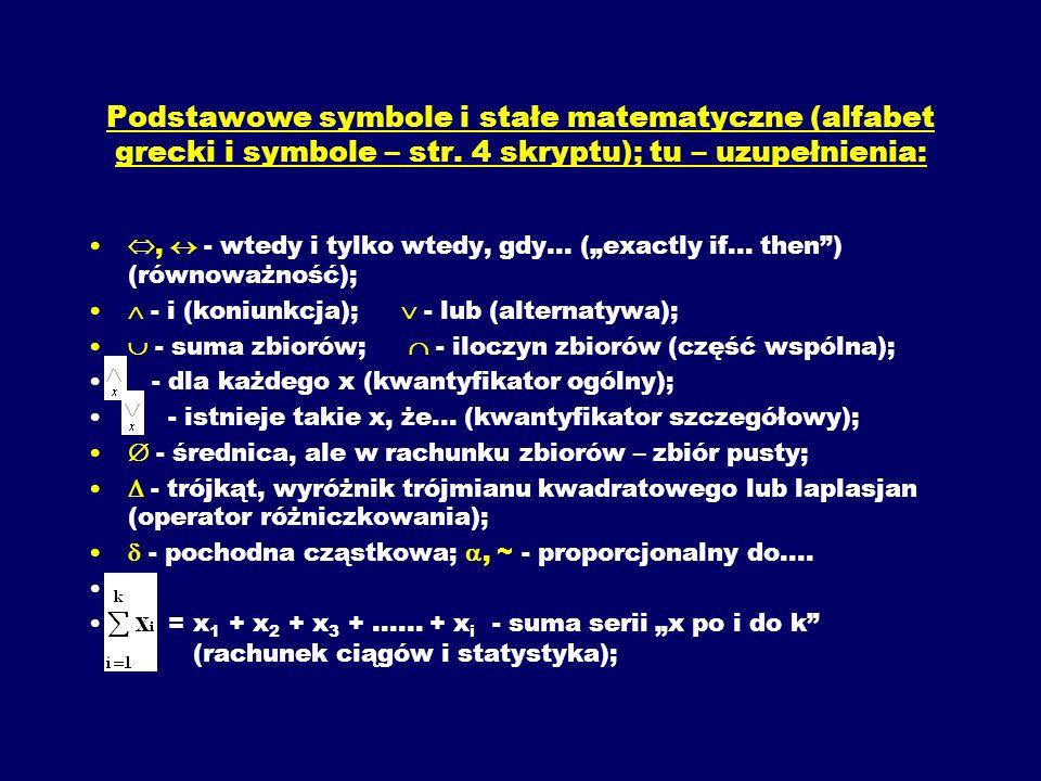 Podstawowe symbole i stałe matematyczne (alfabet grecki i symbole – str. 4 skryptu); tu – uzupełnienia:, - wtedy i tylko wtedy, gdy... (exactly if...