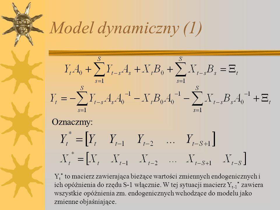 Model dynamiczny (1) Oznaczmy: Y t * to macierz zawierająca bieżące wartości zmiennych endogenicznych i ich opóźnienia do rzędu S-1 włącznie. W tej sy