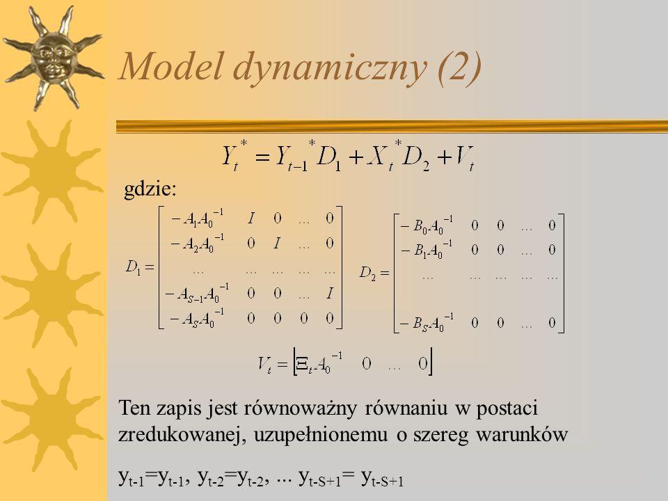 Model dynamiczny (2) gdzie: Ten zapis jest równoważny równaniu w postaci zredukowanej, uzupełnionemu o szereg warunków y t-1 =y t-1, y t-2 =y t-2,...