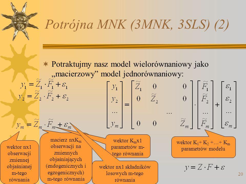 Potrójna MNK (3MNK, 3SLS) (2) 20 Potraktujmy nasz model wielorównaniowy jako macierzowy model jednorównaniowy: wektor nx1 obserwacji zmiennej objaśnia