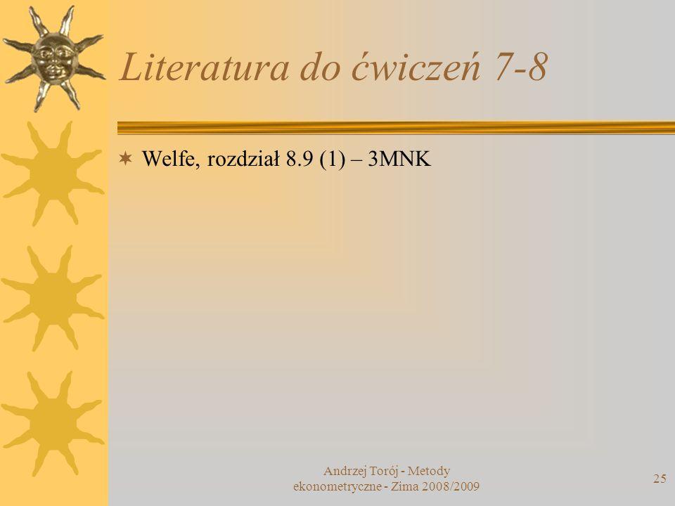 Andrzej Torój - Metody ekonometryczne - Zima 2008/2009 25 Literatura do ćwiczeń 7-8 Welfe, rozdział 8.9 (1) – 3MNK