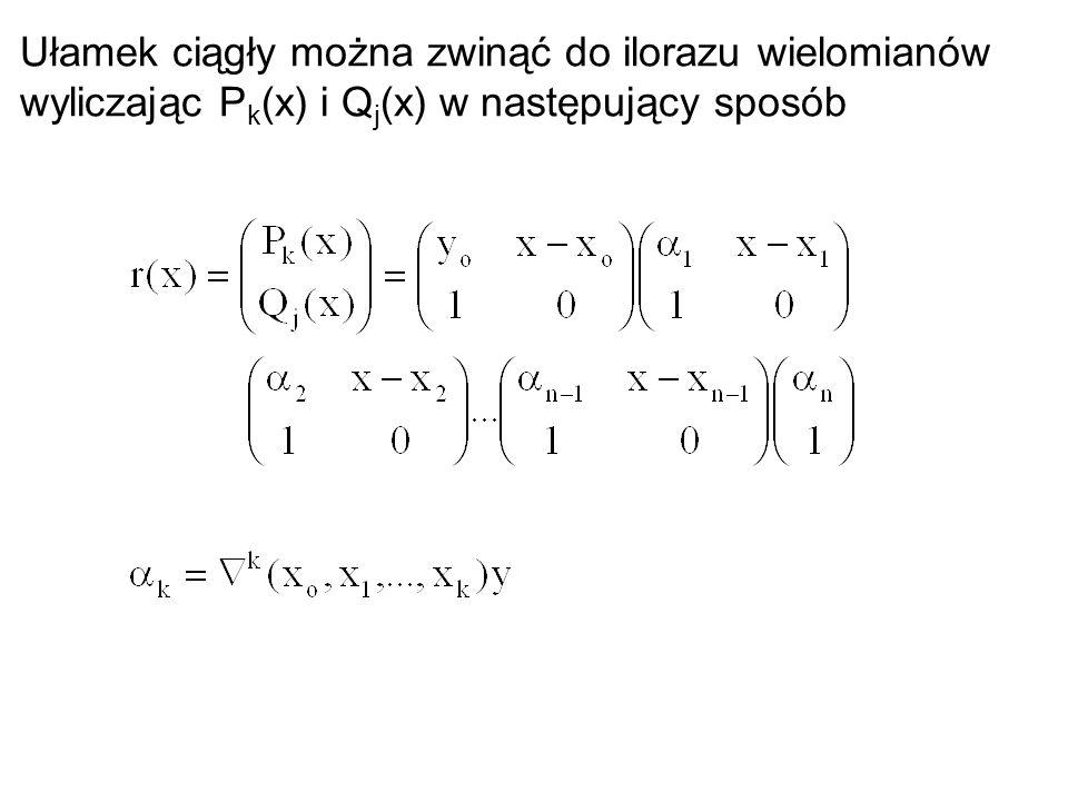 Ułamek ciągły można zwinąć do ilorazu wielomianów wyliczając P k (x) i Q j (x) w następujący sposób