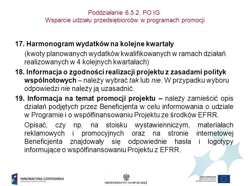 Poddziałanie 6.5.2. PO IG Wsparcie udziału przedsiębiorców w programach promocji 17. Harmonogram wydatków na kolejne kwartały (kwoty planowanych wydat