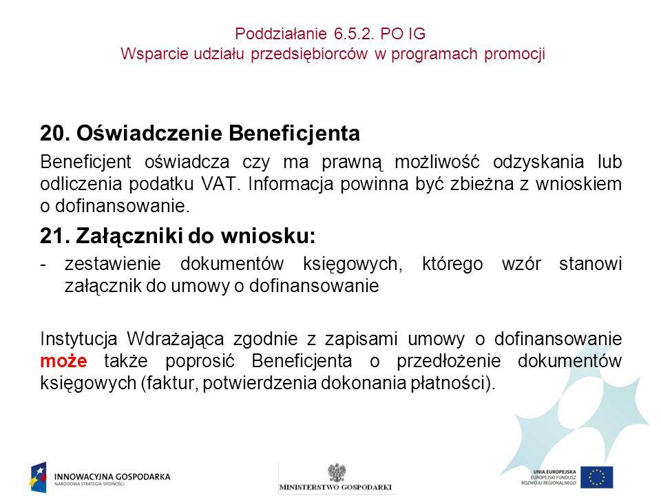 Poddziałanie 6.5.2. PO IG Wsparcie udziału przedsiębiorców w programach promocji 20. Oświadczenie Beneficjenta Beneficjent oświadcza czy ma prawną moż